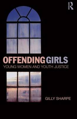 Offending Girls Young Women and Youth Justice by Gilly Sharpe