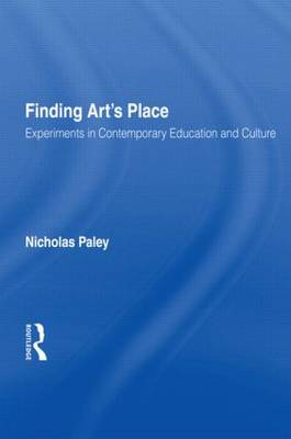 Finding Art's Place Experiments in Contemporary Education and Culture by Nicholas Paley