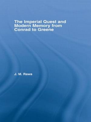 The Imperial Quest and Modern Memory from Conrad to Greene by Julia Rawa