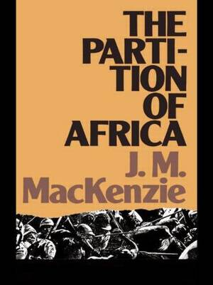 The Partition of Africa And European Imperialism 1880-1900 by John M. MacKenzie
