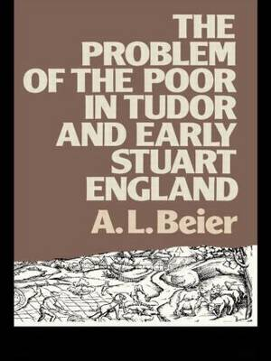 The Problem of the Poor in Tudor and Early Stuart England by A. L. Beier