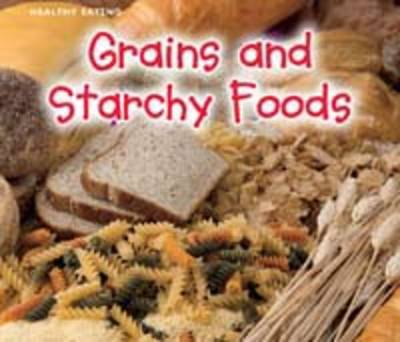 Grains and Starchy Foods by Nancy Dickmann