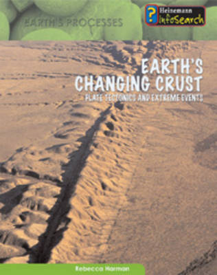 Earth's Changing Crust Plate Tectonics and Extreme Events by Rebecca Harman