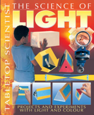 The Science of Light Projects and Experiments with Light and Colour by