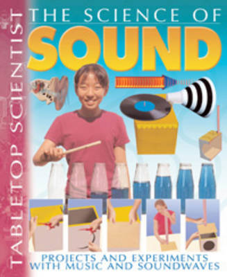 The Science of Sound Projects and Experiments with Music and Sound Waves by