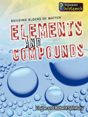 Elements and Compounds by Louise Spilsbury, Richard Spilsbury