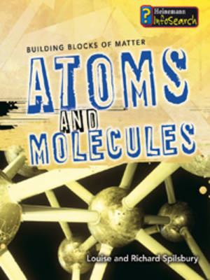 Atoms and Molecules by Louise Spilsbury, Richard Spilsbury