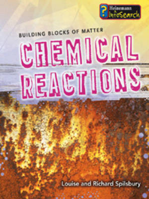 Chemical Reactions by Louise Spilsbury, Richard Spilsbury