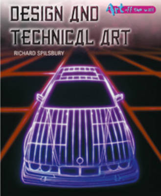 Design and Technnical Art by Richard Spilsbury