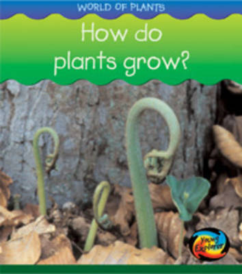 How Do Plants Grow? by Louise Spilsbury, Richard Spilsbury