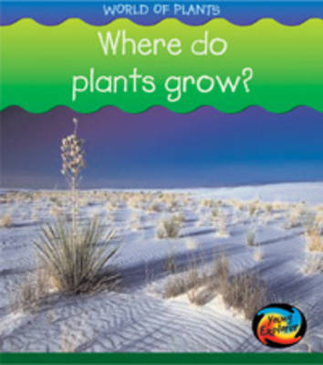 Where Do Plants Grow? by Louise Spilsbury, Richard Spilsbury