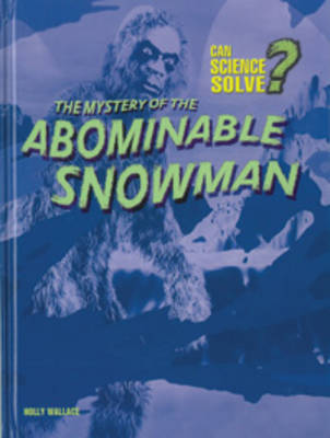 The Mystery of the Abominable Snowman by Holly Wallace
