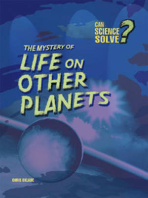 The Mystery of Life on Other Planets by Chris Oxlade, Paul Mason