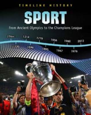 Sport From Ancient Olympics to the Champions League by Liz Miles