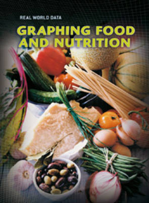 Graphing Food and Nutrition by Elizabeth Miles, Andrew Solway, Sarah Medina, Isabel Thomas