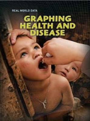 Graphing Health and Disease by Barbara A. Somervill