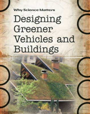 Designing Greener Vehicles and Buildings by Andrew Solway, John Coad, John Farndon