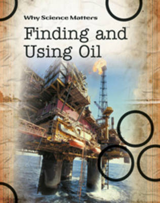 Finding and Using Oil by Andrew Solway, John Coad, John Farndon