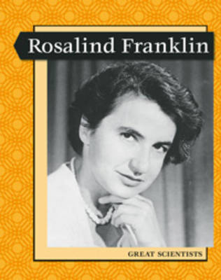 Great Scientists - Rosalind Franklin by Lara Anderson