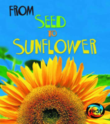From Seed to Sunflower by Anita Ganeri