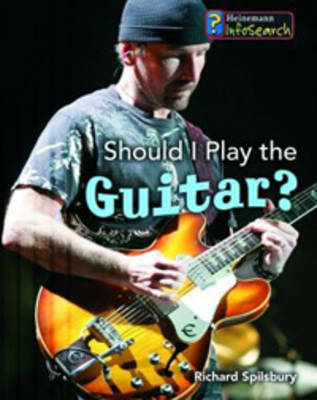 Should I Play the Guitar? by Richard Spilsbury