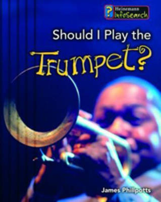 Should I Play the Trumpet? by James Phillpotts