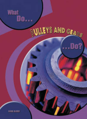 What Do Pulleys and Gears Do? by David Glover