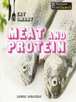 Meat and Protein by Louise Spilsbury