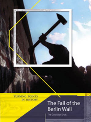 The Fall of the Berlin Wall The Cold War Ends by Nigel Kelly