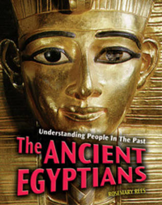 The Ancient Egyptians by Rosemarie Rees