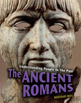 The Ancient Romans by Rosemarie Rees