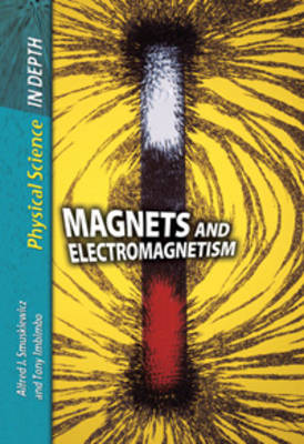 Magnets and Electromagnetism by Alfred J. Smuskiewicz, Tony Imbimbo