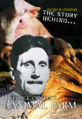 The Story Behind George Orwell's Animal Farm by Haydn Middleton