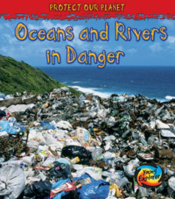 Oceans and Rivers in Danger by Angela Royston