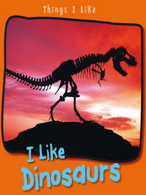I Like Dinosaurs by Angela Aylmore