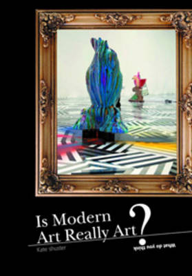 Is Modern Art Art? by Kelley Bieringer