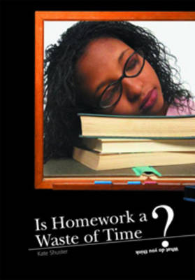 Is Homework a Waste of Time? by Kate Shuster