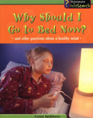 Why Should I Go to Bed Now? And Other Questions about a Healthy Mind by Louise Spilsbury