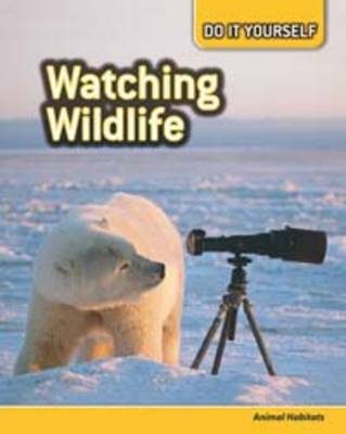Watching Wildlife Animal Habitats by Carol Ballard