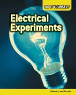 Electrical Experiments Electricity and Circuits by Anna Claybourne, Carol Ballard, Rachel Lynette, Buffy Silverman