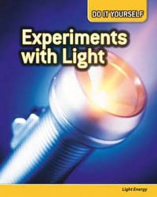 Experiments with Light Light Energy by Anna Claybourne, Carol Ballard, Buffy Silverman, Rachel Lynette