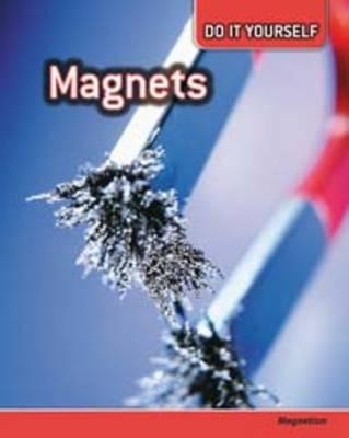 Magnets Magnetism by Anna Claybourne, Carol Ballard, Buffy Silverman, Rachel Lynette