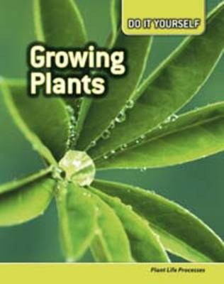 Growing Plants Plant Life Processes by Anna Claybourne, Carol Ballard, Buffy Silverman, Rachel Lynette