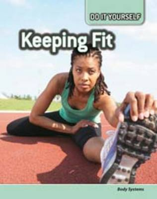 Keeping Fit Body Systems by Anna Claybourne, Carol Ballard, Buffy Silverman, Rachel Lynette