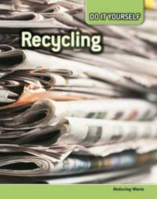 Recycling Reducing Waste by Anna Claybourne, Carol Ballard, Buffy Silverman, Rachel Lynette