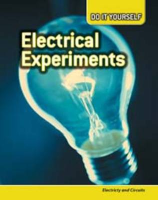 Electrical Experiments Electricity and Circuits by Anna Claybourne, Carol Ballard, Buffy Silverman, Rachel Lynette