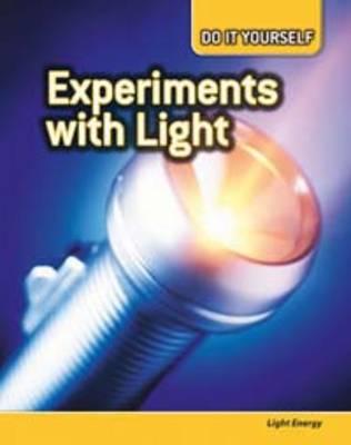 Experiments with Light Light Energy by Anna Claybourne, Carol Ballard, Buffy Silverman, Rachel Lynette