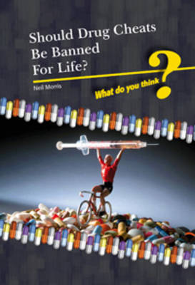 Should Drugs Cheats be Banned for Life? by Kate Shuster, Neil Morris, Andrew Langley, John Meany