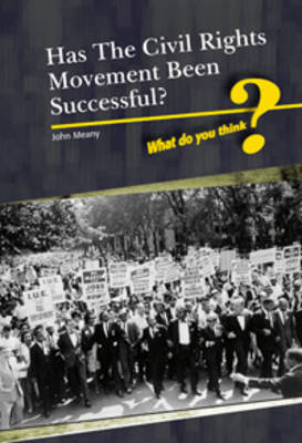 Was the Civil Rights Movement Successful? by Kate Shuster, Neil Morris, Andrew Langley, John Meany