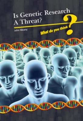 Is Genetic Research a Threat? by Kate Shuster, Neil Morris, Andrew Langley, John Meany